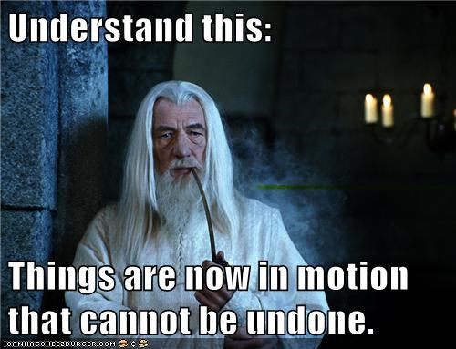 understand-this-things-are-now-in-motion-that-cannot-be-undone